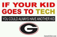 True. Except that I'll never have a kid that goes to Tech.