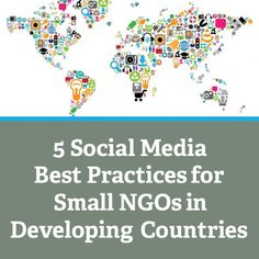 As a follow-up to Five Online Fundraising Best Practices for Small NGOs in Developing Countries, below are five social media best practices specifically tailored for small NGOs in developing countr...