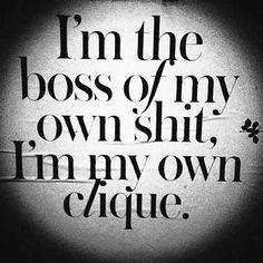 At the end of the day it's me, myself and I.  I don't dislike that, i OWN it.