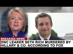BREAKING: DNC LEAKER SETH RICH MURDERED BY HILLARY & CO. ACCORDING TO FOX NEWS - YouTube