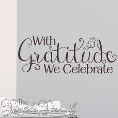 An eye-catching vinyl wall decal for your Thanksgiving decor that is appropriate for year round use! With gratitude we should celebrate everything! Window Quotes, Wall Quotes, Removable Vinyl Wall Decals, Wall Stickers, Vinyl Decals, Gratitude Quotes, Letter Wall, Wall Design, Light In The Dark