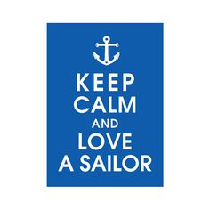 Hey, I found this really awesome Etsy listing at https://www.etsy.com/listing/155664603/keep-calm-and-love-a-sailor-5x7-print