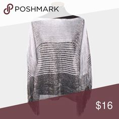 Silky poncho style top with fringe NWT Adorable poncho style top with silky fringe trim on dolman sleeves. Perfect for vacation. Ombre shades of grey Tops