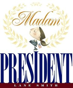 Madame President - this book  breaks down what the President does into the daily life of a child.