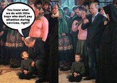 Every church needs a Putin...