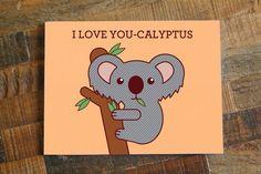 I Love You-calyptus – Koala Love Card Animal Puns, Animal Cards, Animal Quotes, I Love You Puns, Pun Card, Bee Cards, Turtle Love, Funny Birthday Cards, Printable Cards