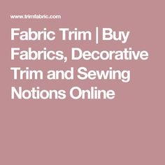 Fabric Trim | Buy Fabrics, Decorative Trim and Sewing Notions Online