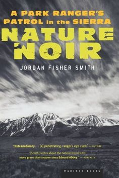 Nature Noir: A Park Ranger's Patrol in the Sierra by Jordan Fisher Smith. $11.75. Publication: May 3, 2006. Author: Jordan Fisher Smith. Publisher: Mariner Books; Reprint edition (May 3, 2006)