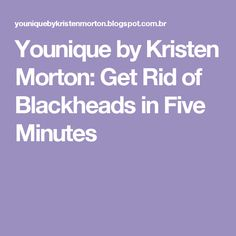 Younique by Kristen Morton: Get Rid of Blackheads in Five Minutes