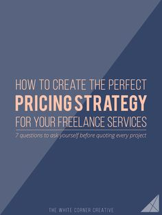 How to create the perfect pricing strategy for your freelance services | 7 questions to ask yourself before quoting every project