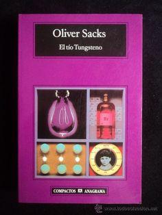 El tío Tungsteno : recuerdos de un químico precoz / Oliver Sacks ; traducción de Damián Alou. Anagrama, D.L. 2009