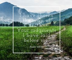 I have chosen the way of truth; Your judgments I have laid before me. - Psalm 119:30 / Quotes / Scripture / Typography / Bible Verse /