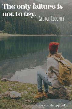 The only failure is not to try. George Clooney. Motivierende, schöne und inspirierende Sprüche und Zitate. #Spruch #Zitat #Motivation #Inspirierend