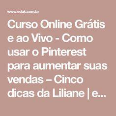 Curso Online Grátis e ao Vivo - Como usar o Pinterest para aumentar suas vendas – Cinco dicas da Liliane    eduK