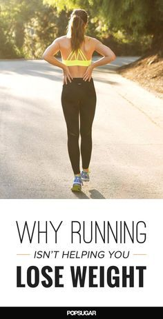 While running does burn mega calories, here are some reasons you may not be seeing the weight-loss results you're after.