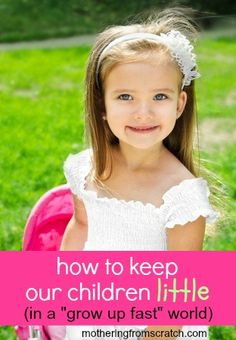 "In today's world, kids don't seem to get a childhood. They are exposed to grownup problems and issues when they should still be holding on tight to their innocence. This post gives five practical ways to help our kids stay little in a ""grow up fast"" world!"
