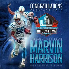 Marvin Harrison, 2016 Hall of Fame Born in Philadelphia Pa. WR for the Indianapolis Colts from 1996 to 2008.