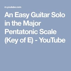 An Easy Guitar Solo in the Major Pentatonic Scale (Key of E) - YouTube