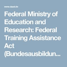 Federal Ministry of Education and Research: Federal Training Assistance Act (Bundesausbildungsförderungsgesetz, or BAföG)