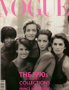 January 1990        EditorElizabeth Tilberis      CoverPeter Lindbergh      ModelNaomi Campbell    The iconic cover features, from left: Naomi Campbell, Linda Evangelista, Tatjana Patitz, Christy Turlington and Cindy Crawford. All photographed wearing tops by Giorgio di Sant'Angelo.