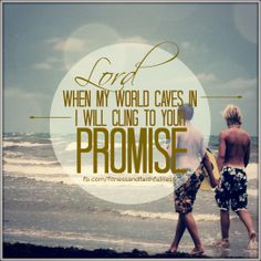 Lord, when MY world caves in I will cling to your PROMISE. <3  https://www.facebook.com/FitnessandFaithfulness