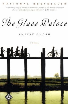 The Glass Palace by Amitov Ghosh - One of my all time favorites!  This is a book you want to continue reading forever.