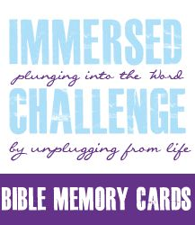 free 2 page Print out these Scripture Memory Cards to carry with you and memorize throughout your Immersed Challenge journey!