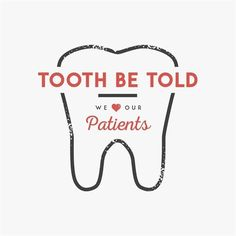 Tooth Be Told we LOVE our Patients!