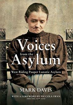 Voices from the Aslyum: West Riding Pauper Lunatic Asylum by Mark Davis Mental Asylum, Insane Asylum, Asylum Book, Books To Read, My Books, Mark Davis, Psychiatric Hospital, Art Brut, Psychiatry