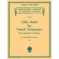 Cello Music by French Composers from Couperin to Debussy for Violoncello and Piano (Sheet music) http://www.amazon.com/dp/0793552230/?tag=pin-spcl-20