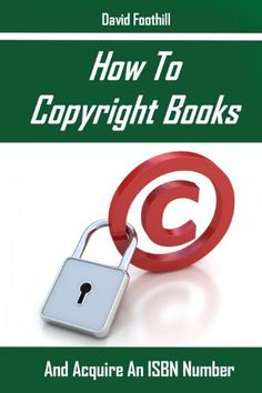 How To Copyright Books And Acquire An ISBN Number by David Foothill, amzn.cm