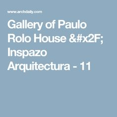 Gallery of Paulo Rolo House / Inspazo Arquitectura - 11