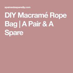 DIY Macramé Rope Bag   A Pair & A Spare