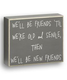 Hey Sally  Sue! Love this Gray 'Senile Friends' Box Sign on #zulily! #zulilyfinds