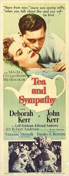 Tea and Sympathy the Movie (1956) Marked as a sissy, a preppie (John Kerr) turns to his housemaster's (Leif Erickson) understanding wife (Deborah Kerr)