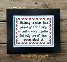 This subversive and funny cross stitch pattern is available for download immediately after purchase. Stalking is when two people go for a long romantic walk together but only one of them knows about it ~~~~~~~~~~~~~~~~~~~~~ Details: Fabric:Aida 14 count, white 85w x 61h stitches