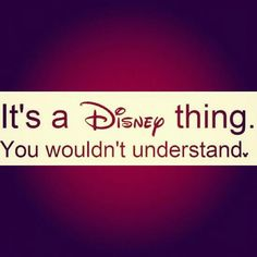 It's a Disney thing. You wouldn't understand.