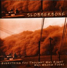 "#199. ""Everything You Thought Was Right Was Wrong Today"" *** Slobberbone (2000)"