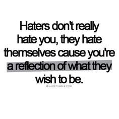 Haters...and I have one who likes to stalk my Pinterest. It's been 25 years get over yourself!