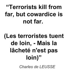 """Terrorists kill from far, but cowardice is not far. (Les terroristes tuent de loin, - Mais la lâcheté n'est pas loin)"" - Charles de LEUSSE"