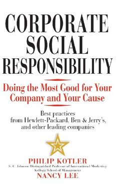 Buy Corporate Social Responsibility: Doing the Most Good for Your Company and Your Cause by Nancy Lee, Philip Kotler and Read this Book on Kobo's Free Apps. Discover Kobo's Vast Collection of Ebooks and Audiobooks Today - Over 4 Million Titles! Social Marketing, Sales And Marketing, Online Marketing, Content Marketing, Fifth Business, Business Ethics, Business Leaders, Philip Kotler, Kellogg School