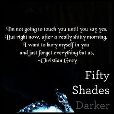 A wonderfully sexy quote by Christian Grey in Fifty Shades Darker, the second book in the Fifty Shades of Grey trilogy, that makes us fans quiver!