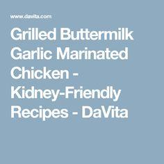Grilled Buttermilk Garlic Marinated Chicken - Kidney-Friendly Recipes - DaVita