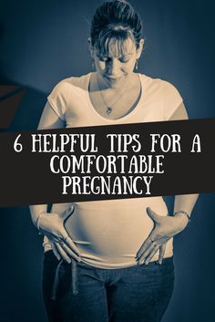 6 helpful tips for a comfortable pregnancy