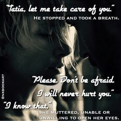"""""""Tatia, let me take care of you."""" He stopped and took a breath. """"Please. Don't be afraid. I will never hurt you."""" """"I know that,"""" she muttered, unable or unwilling to open her eyes. TBH ❤️ @nkbookart"""