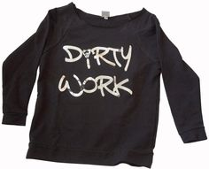 Dirty Work Sweatshirt