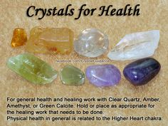 Crystals for Health and General Healing — For general health and healing work with Clear Quartz, Amber, Amethyst, or Green Calcite. Hold or place as appropriate for the healing work that needs to be done. Physical health in general is related to the Higher Heart chakra.