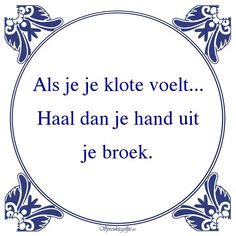 Pikant 18+-Als je je klote voelt...Haal dan je hand uitje broek. Punny Puns, Story Of My Life, Funny Fails, Funny Photos, Funny Texts, Quote Of The Day, Wise Words, Best Quotes, Lyrics
