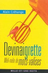 Buy Devinaigrette: méli-mélo de mots-valises by Alain Créhange and Read this Book on Kobo's Free Apps. Discover Kobo's Vast Collection of Ebooks and Audiobooks Today - Over 4 Million Titles!