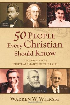 50 People Every Christian Should Know: Learning from Spiritual Giants of the Faith by Warren W. Wiersbe
